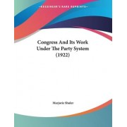 Congress and Its Work Under the Party System (1922) by Marjorie Shuler