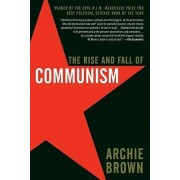 The Rise and Fall of Communism by Director Russian and East European Centre St Antony's College Oxford Professor of Politics Archie Brown