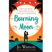 Burning Moon: The Laugh-Out-Loud Romcom About the Adventures of a Jilted Bride by Jo Watson