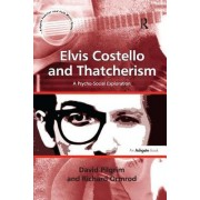 Elvis Costello and Thatcherism: A Psycho-Social Exploration. by David Pilgrim, Richard Ormrod