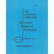 The Creative Director: Alternative Rehearsal Techniques by S Lisk Edward