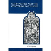 Constantine and the Conversion of Europe by A. H. M. Jones