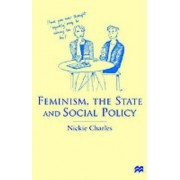 Feminism, the State and Social Policy by Nickie Charles