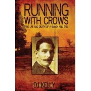 Running with Crows - The Life and Death of a Black and Tan by D. J. Kelly