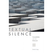 Textual Silence: Unreadability and the Holocaust