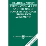 International Law and the Use of Force by National Liberation Movements by Director of Defense Policy and Arms Control Heather A Wilson