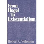 From Hegel to Existentialism by Professor Robert C. Solomon