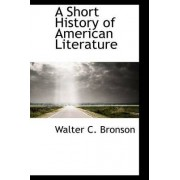 A Short History of American Literature by Walter C Bronson