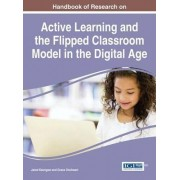 Handbook of Research on Active Learning and the Flipped Classroom Model in the Digital Age by Jared Keengwe