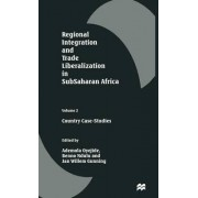 Regional Integration and Trade Liberalization in Subsaharan Africa: Country Case Studies v. 2 by Ademola Oyejide