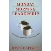 Monday Morning Leadership by David Cottrell