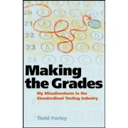 Making the Grades: My Misadventures in the Standardized Testing Industry by Todd Farley