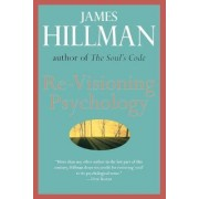 RE-Visioning Psychology by James Hillman