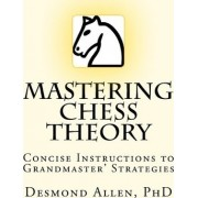 Mastering Chess Theory by Desmond Paul Allen Phd