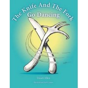 The Knife and the Fork Go Dancing by Traudi Allen