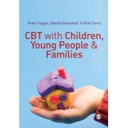 CBT with Children, Young People and Families by Sandra Dunsmuir