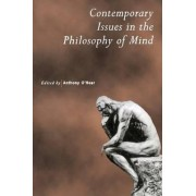 Contemporary Issues in the Philosophy of Mind by Anthony O'Hear