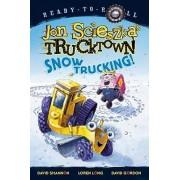 Snow Trucking!: Jon Scieszka's Trucktown by Jon Scieszka