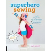 Superhero Sewing: Easy Sewing Projects for Nurturing Little Imaginations--Make Creative Playwear for Your Favorite Superhero, Pirate, Fa
