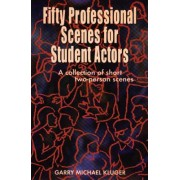 Fifty Professional Scenes for Student Actors by Garry Michael Kluger