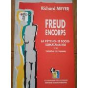 Freud Encorps La Psycho- Et Socio-somatanalyse Et Le Theoreme De L'humain - Richard Meyer