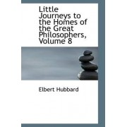 Little Journeys to the Homes of the Great Philosophers, Volume 8 by Elbert Hubbard