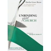 Unbinding Your Church: Pastor's Guide by Gay Reese
