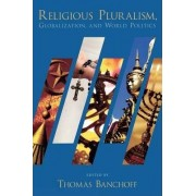 Religious Pluralism, Globalization, and World Politics by Thomas Banchoff