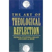 The Art of Theological Reflection by Patricia O'Connell Killen