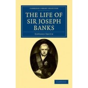 The Life of Sir Joseph Banks by Edward Smith