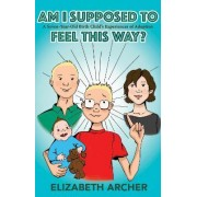 Am I supposed to feel this way? by Elizabeth Archer