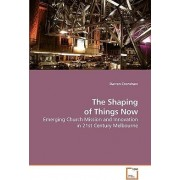The Shaping of Things Now by Darren Cronshaw