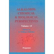 Alkaloids: Chemical and Biological Perspectives: Volume 13 by S. William Pelletier
