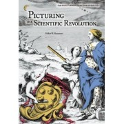 Picturing the Scientific Revolution by Remmert