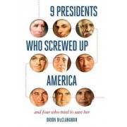 9 Presidents Who Screwed Up America by Brion T. McClanahan