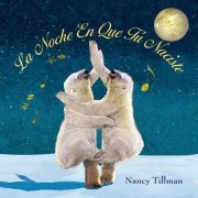 La Noche En Que Tu Naciste (on the Night You Were Born) by Nancy Tillman