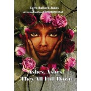 Ashes, Ashes, They All Fall Down by Anita Ballard-Jones