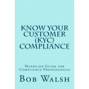 Know Your Customer (Kyc) Compliance by Bob Walsh