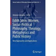 Edith Stein: Women, Social-Political Philosophy, Theology, Metaphysics and Public History 2016 by Antonio Calcagno