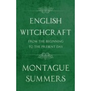 English Witchcraft from the Beginning to the Present Day (Fantasy and Horror Classics) by Montague Summers