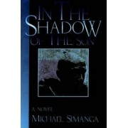 In the Shadow of the Son by Michael Simanga