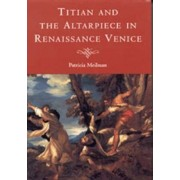 Titian and the Altarpiece in Renaissance Venice by Patricia Meilman