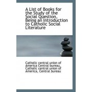 A List of Books for the Study of the Social Question by Central Union of America Central Bureau