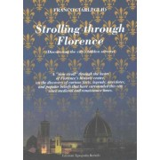 Strolling Through Florence (Discovering the City's Hidden Secrets) by Franco Ciarleglio