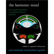 The Harmonic Mind, Volume 1: Cognitive Architecture: From Neural Computation to Optimality-Theoretic Grammar