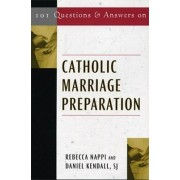 101 Questions and Answers on Catholic Marriage Preparation by Rebecca Nappi