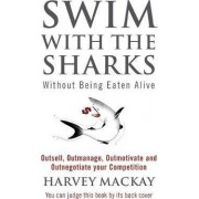 Swim with the Sharks without Being Eaten Alive by Harvey Mackay
