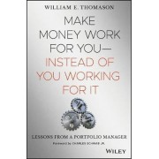 Make Money Work for You Instead of You Working for it by William Thomason