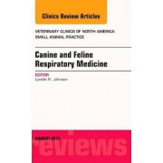 Canine and Feline Respiratory Medicine, An Issue of Veterinary Clinics: Small Animal Practice by Lynelle R. Johnson