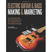 Leo Lospennato Electric Guitar Making & Marketing: How to build and market high-end instruments, from your workshop's setup to the complete business plan